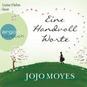 Eine Handvoll Worte (Autorisierte Lesefassung) by Jojo Moyes