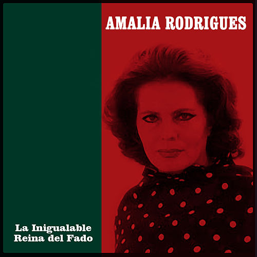La Inigualable Reina del Fado by Amalia Rodrigues