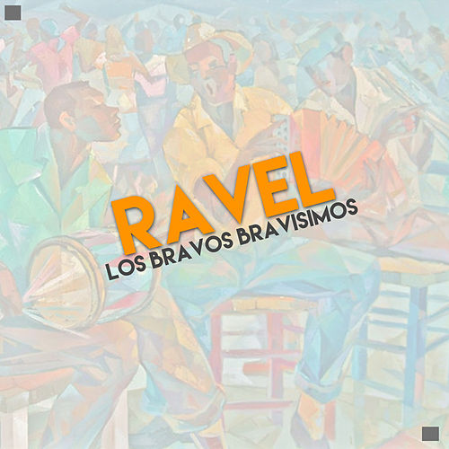 Los Bravos Bravisimos by Ravel