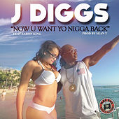 Now You Want Yo Nigga Back (feat. Aaron King) by J-Diggs