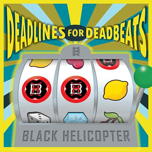 Deadlines for Deadbeats von Black Helicopter
