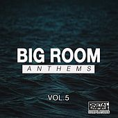 Big Room Anthems, Vol. 5 - EP by Various Artists