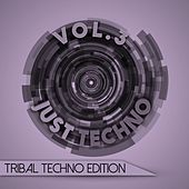 Just Techno: Tribal Techno Edition, Vol. 3 by Various Artists