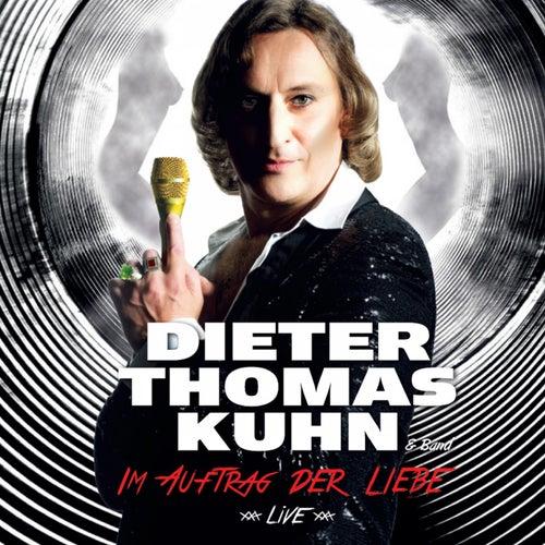 Im Auftrag der Liebe by Dieter Thomas Kuhn