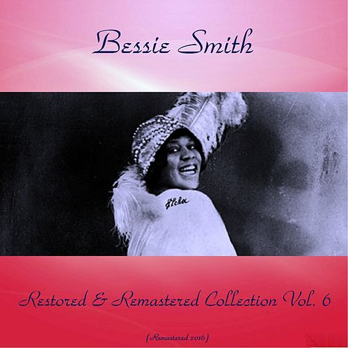 Bessie Smith Restored & Remastered Collection Vol. 6 (All Tracks Remastered 2016) von Bessie Smith