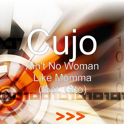 Ain't No Woman Like Momma (feat. Gito) by Cujo