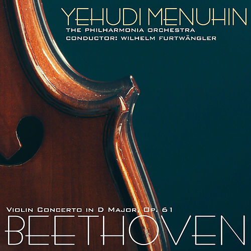 Beethoven: Violin Concerto in D Major, Op. 61 by Yehudi Menuhin