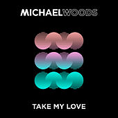 Take My Love by Michael Woods