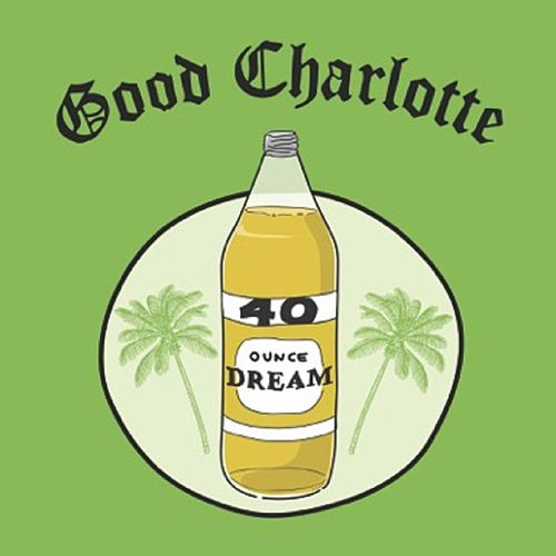 40 oz. Dream von Good Charlotte