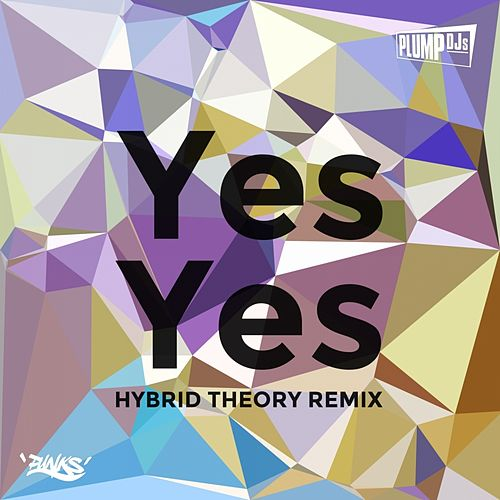 Yes Yes (Hybrid Theory Remix) by Plump DJs
