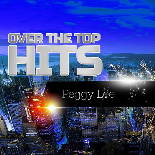Over The Top Hits von Peggy Lee