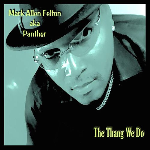 The Thang We Do by Mark Allen Felton