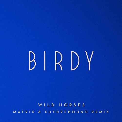 Wild Horses (Matrix & Futurebound Remix) by Birdy
