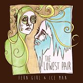 Fern Girl and Ice Man by The Lowest Pair