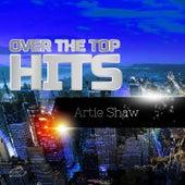 Over The Top Hits von Artie Shaw
