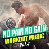 No Pain No Gain Workout Music, Vol. 4 by Ibiza Fitness Music Workout