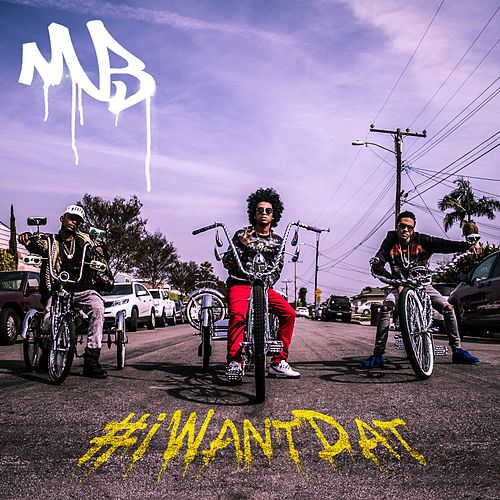 #iWantDat (feat. Problem & Bad Lucc) by Mindless Behavior