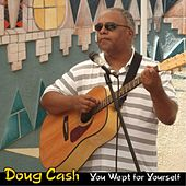 You Wept for Yourself by Doug Cash
