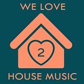 We Love House Music 2 by Various Artists