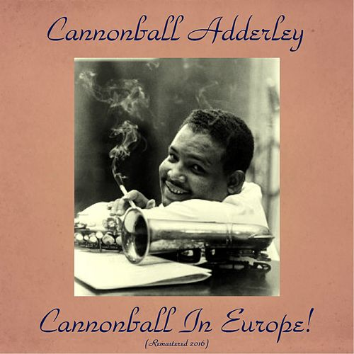 Cannonball in Europe! (Live, Remastered 2016) von Cannonball Adderley