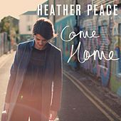 Come Home by Heather Peace