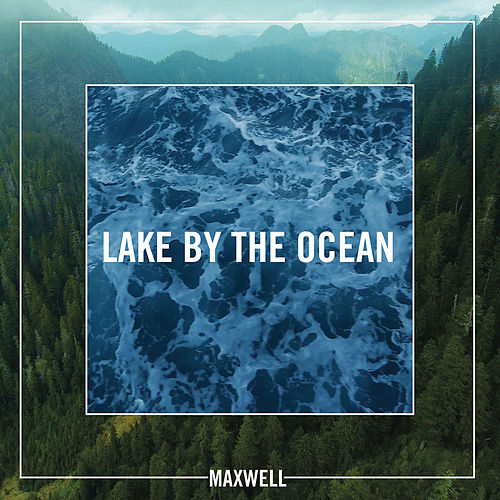 Lake By the Ocean by Maxwell