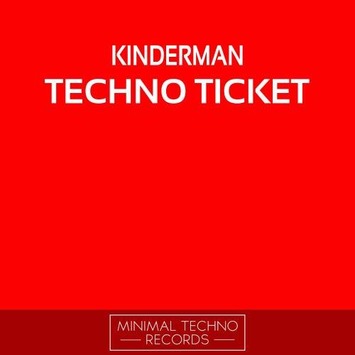 Techno Ticket by Kinderman