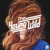 All the Luck by The Young Wild