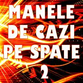 Manele De Cazi Pe Spate, Vol. 2 by Various Artists