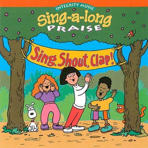 Sing-A-Long Praise: Shout Sing Clap! by Integrity Kids