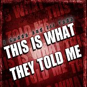 This Is What They Told Me (feat. lil yodda) - Single by J-Gudda