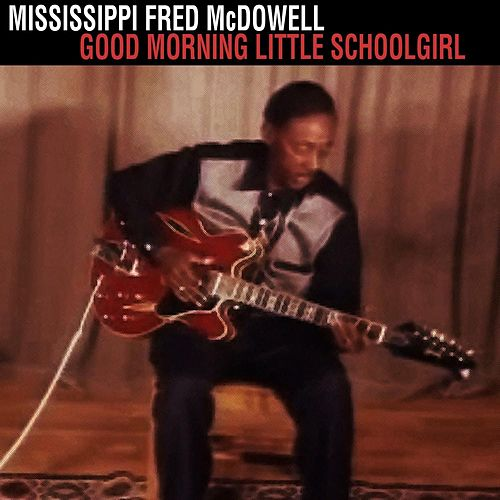 Good Morning Little Schoolgirl by Mississippi Fred McDowell