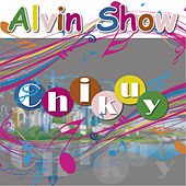 Chikuy by Alvin Show