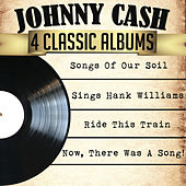 Johnny Cash 4 Classic Albums: Songs of Our Soil/Sings Hank Williams/Ride This Train/Now, There Was a Song! von Johnny Cash