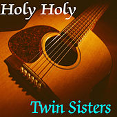 Holy Holy by Twin Sisters Productions