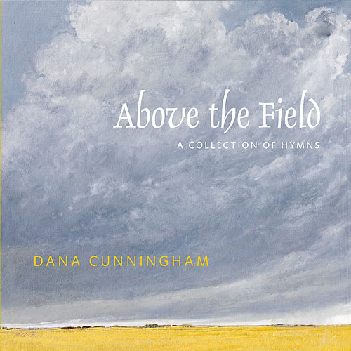 Above the Field: A Collection of Hymns by Dana Cunningham