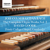 Johann Sebastian Bach: The Complete Organ Works Vol. 2 – Trinity College Chapel, Cambridge by David Goode