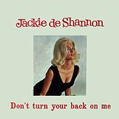 Don't Turn Your Back on Me by Jackie DeShannon