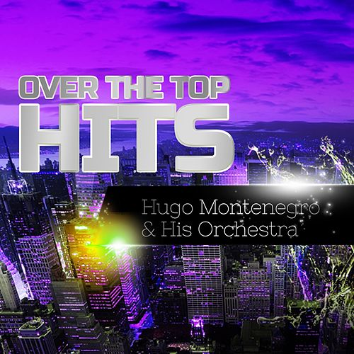 Over The Top Hits von Hugo Montenegro