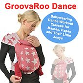 Groovaroo Dance (Babywearing Dance Workout Classes for Mamas, Papas and Their Little Joeys) & DJ Mix (The Best Music for Aerobics, Pumpin' Cardio Power, Plyo, Exercise, Steps, Barré, Curves, Sculpting, Abs, Butt, Lean, Twerk, Slim Down Fitness Workout) by Various Artists