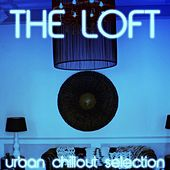 The Loft (Urban Chillout Selection) by Various Artists