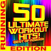 50 Ultimate Workout Hits! Best of Remixed - Running Edition by Workout Remix Factory (1)
