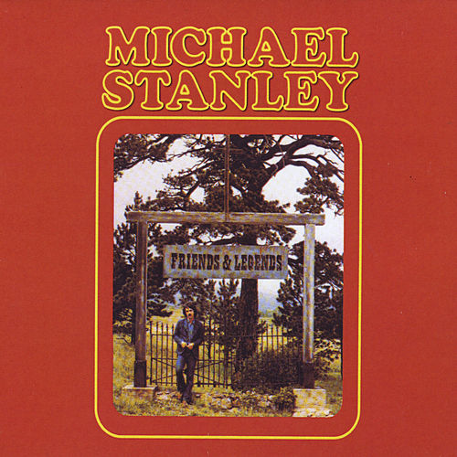 Friends & Legends by Michael Stanley