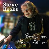 Baby You Turn Me On by Steve Hooks