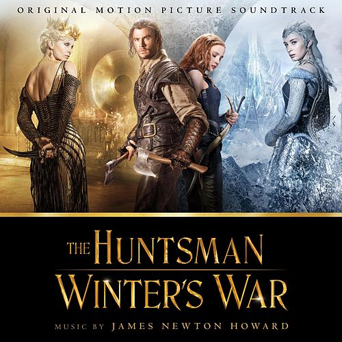 The Huntsman: Winter's War (Original Motion Picture Soundtrack) by James Newton Howard