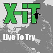 Live to Try by Xit