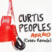 Afraid (Creev Remix) by Curtis Peoples