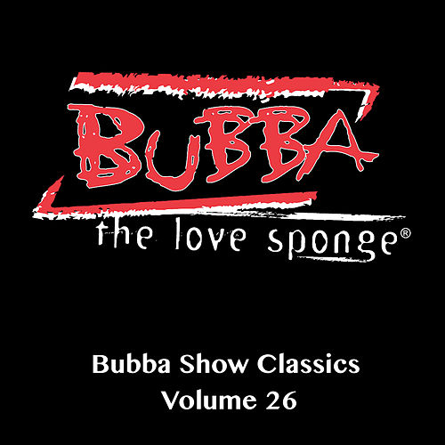 Show Classics, Vol. 26 by Bubba the Love Sponge