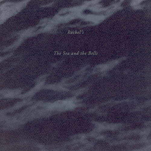 The Sea And The Bells by Rachel's