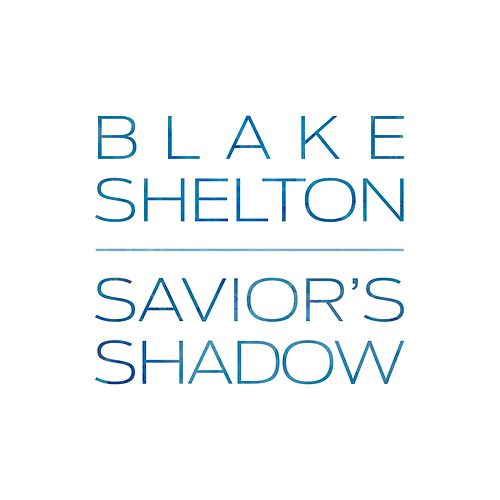 Savior's Shadow by Blake Shelton